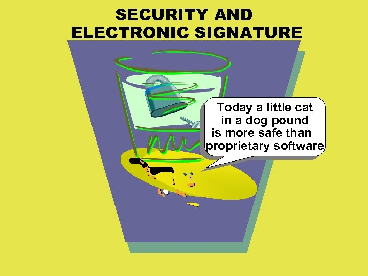 SECURITY AND ELECTRONIC SIGNATURE Today a little cat in a dog pound is more