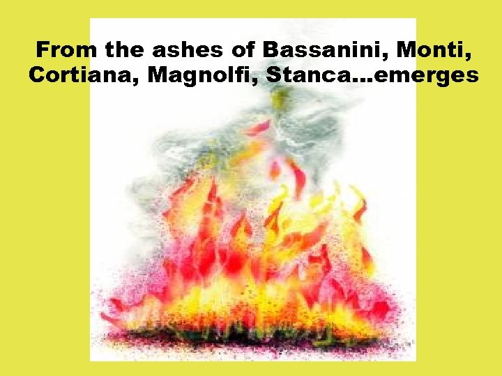 From the ashes of Bassanini, Monti, Cortiana, Magnolfi, Stanca. . . emerges