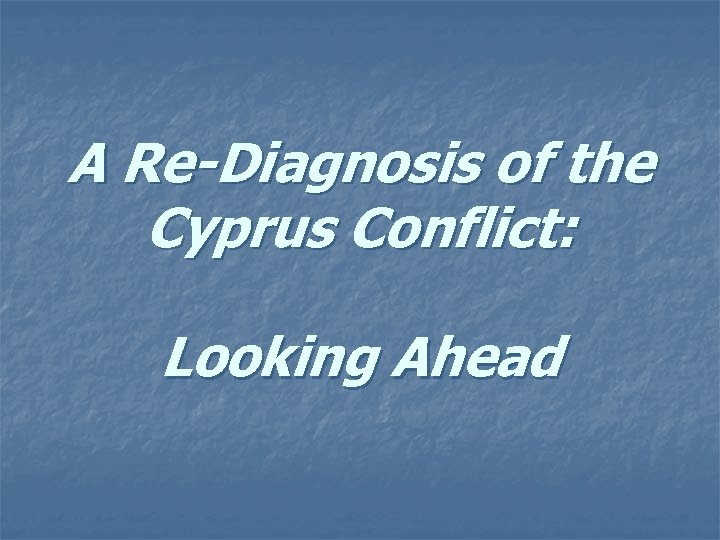 A Re-Diagnosis of the Cyprus Conflict: Looking Ahead