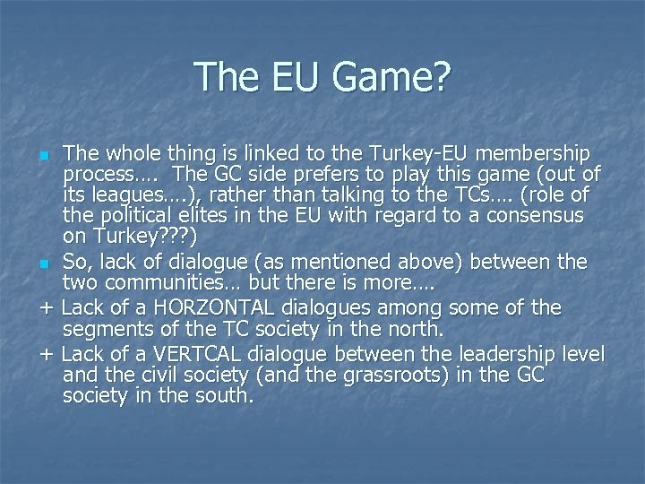 The EU Game? The whole thing is linked to the Turkey-EU membership process…. The