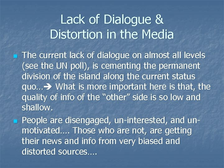 Lack of Dialogue & Distortion in the Media n n The current lack of