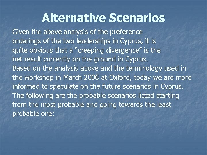 Alternative Scenarios Given the above analysis of the preference orderings of the two leaderships
