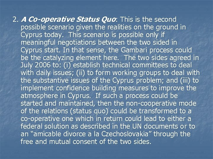 2. A Co-operative Status Quo: This is the second possible scenario given the realities