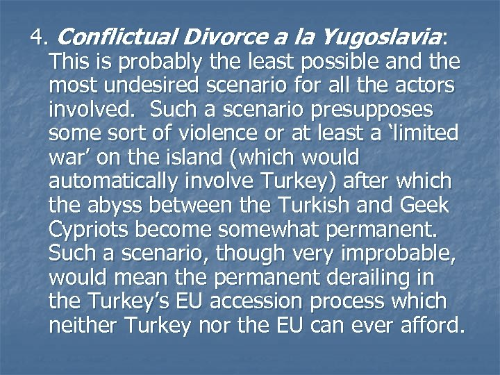 4. Conflictual Divorce a la Yugoslavia: This is probably the least possible and the
