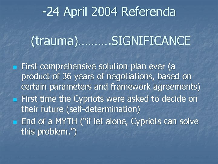 -24 April 2004 Referenda (trauma)………. SIGNIFICANCE n n n First comprehensive solution plan ever