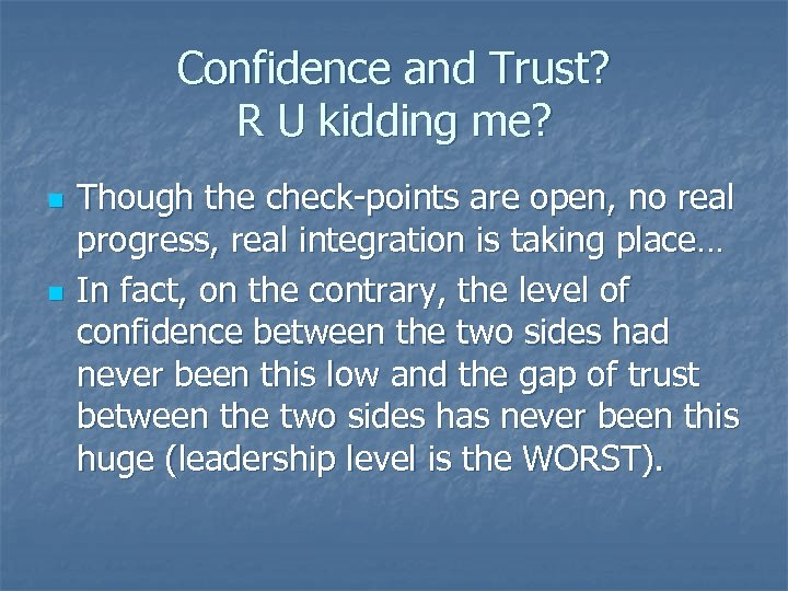 Confidence and Trust? R U kidding me? n n Though the check-points are open,