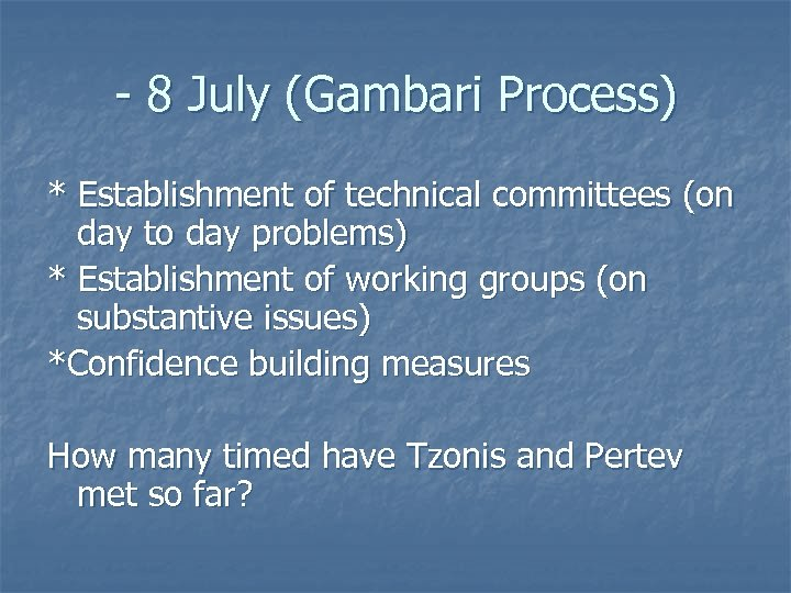 - 8 July (Gambari Process) * Establishment of technical committees (on day to day