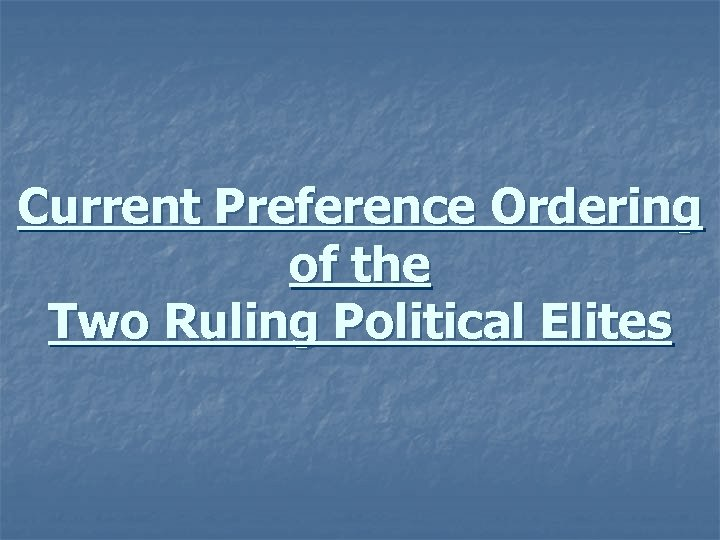 Current Preference Ordering of the Two Ruling Political Elites