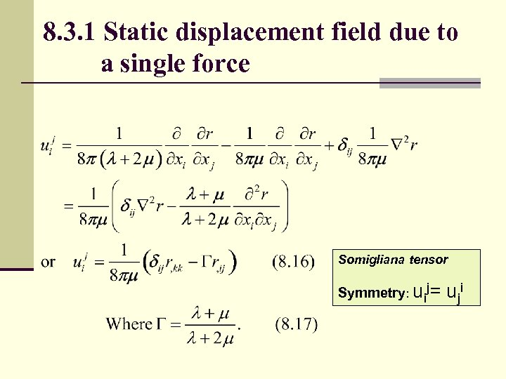 8. 3. 1 Static displacement field due to a single force Somigliana tensor Symmetry:
