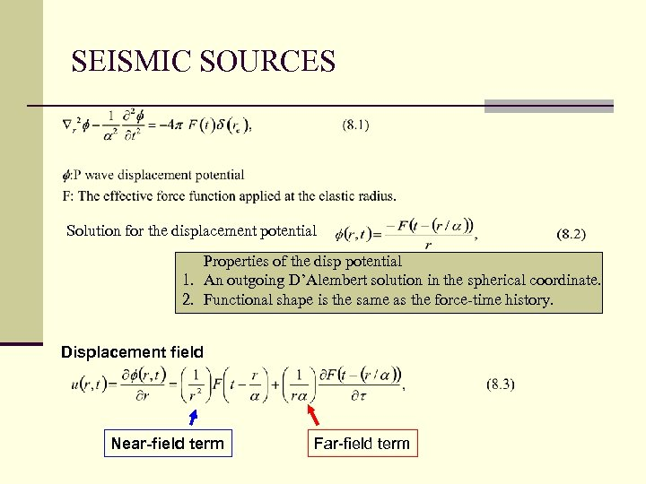 SEISMIC SOURCES Solution for the displacement potential Properties of the disp potential 1. An