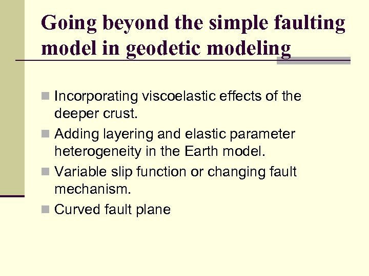Going beyond the simple faulting model in geodetic modeling n Incorporating viscoelastic effects of