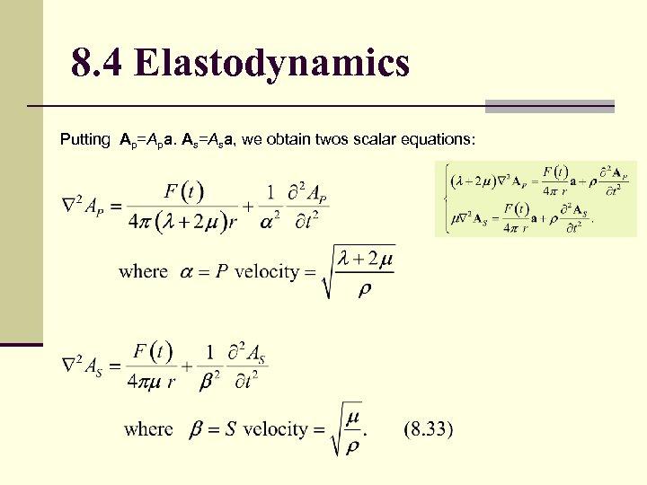 8. 4 Elastodynamics Putting Ap=Apa. As=Asa, we obtain twos scalar equations: