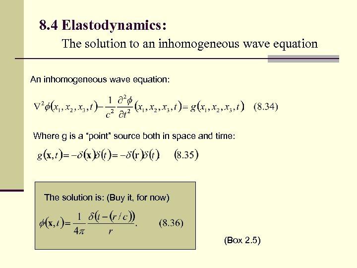 8. 4 Elastodynamics: The solution to an inhomogeneous wave equation An inhomogeneous wave equation: