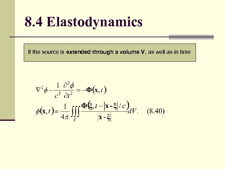 8. 4 Elastodynamics If the source is extended through a volume V, as well