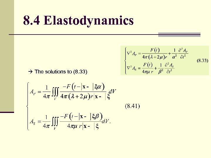 8. 4 Elastodynamics The solutions to (8. 33)