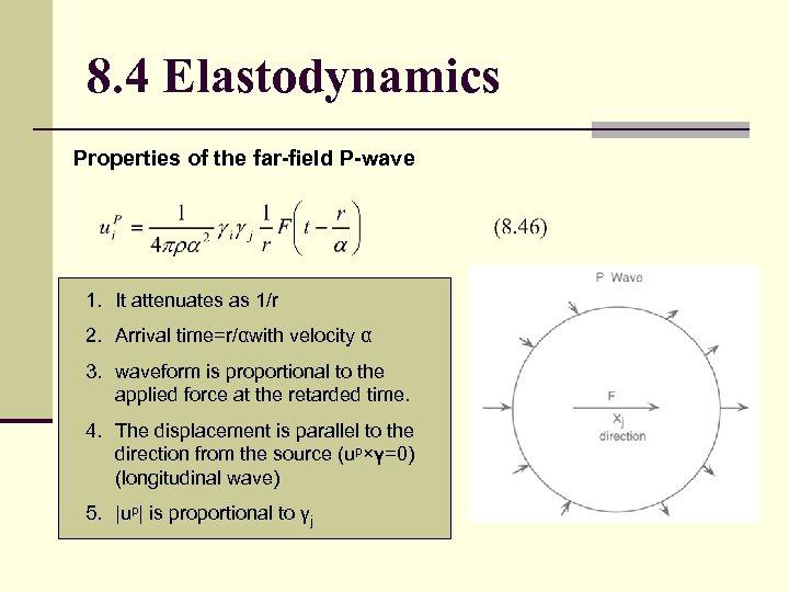 8. 4 Elastodynamics Properties of the far-field P-wave 1. It attenuates as 1/r 2.
