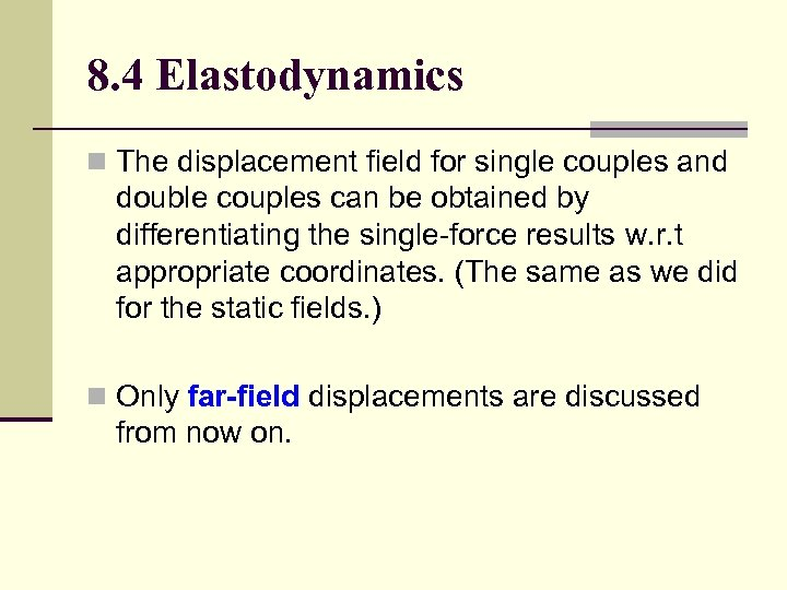 8. 4 Elastodynamics n The displacement field for single couples and double couples can