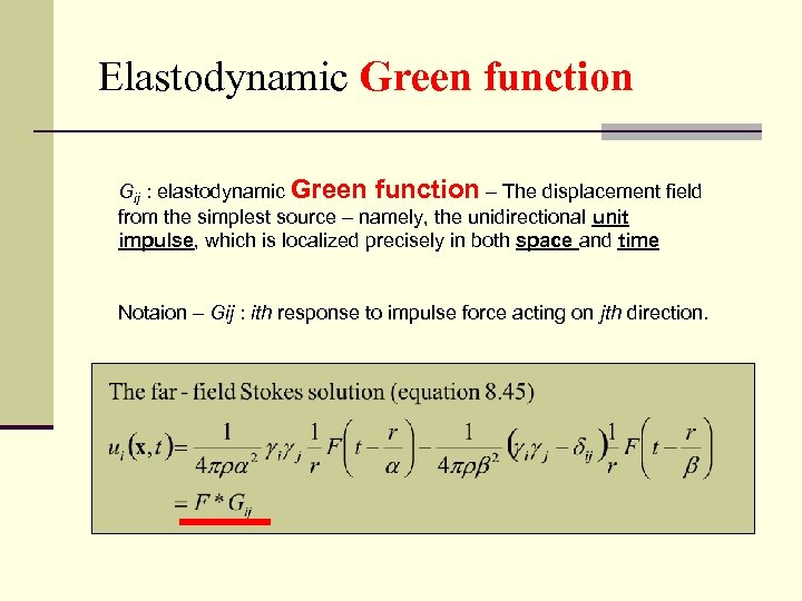Elastodynamic Green function Gij : elastodynamic Green function – The displacement field from the