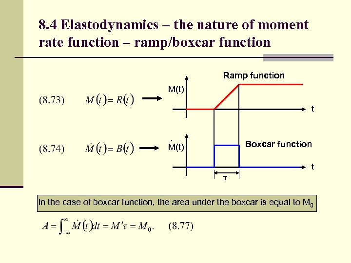 8. 4 Elastodynamics – the nature of moment rate function – ramp/boxcar function Ramp