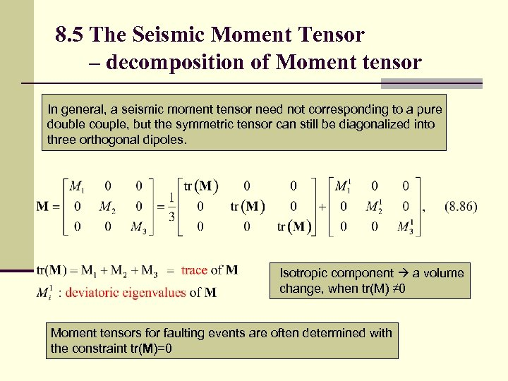 8. 5 The Seismic Moment Tensor – decomposition of Moment tensor In general, a