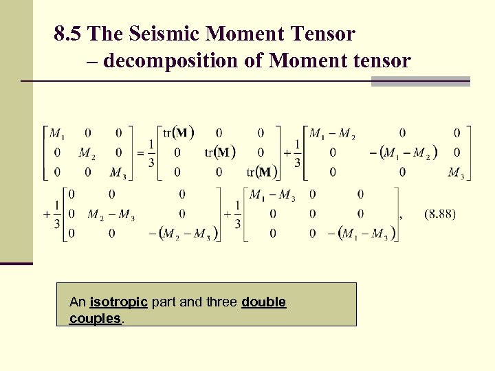8. 5 The Seismic Moment Tensor – decomposition of Moment tensor An isotropic part
