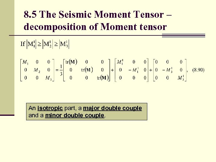 8. 5 The Seismic Moment Tensor – decomposition of Moment tensor An isotropic part,