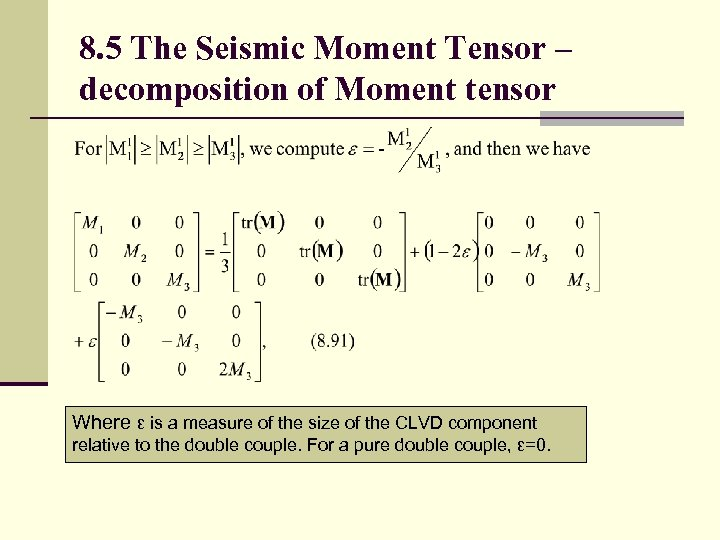 8. 5 The Seismic Moment Tensor – decomposition of Moment tensor Where ε is