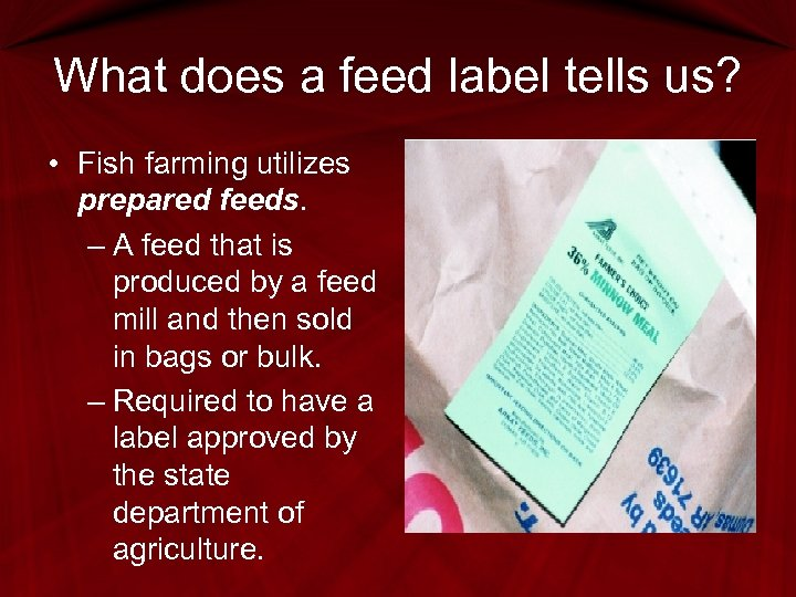 What does a feed label tells us? • Fish farming utilizes prepared feeds. –