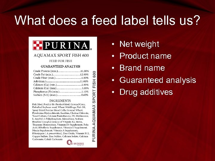 What does a feed label tells us? • • • Net weight Product name