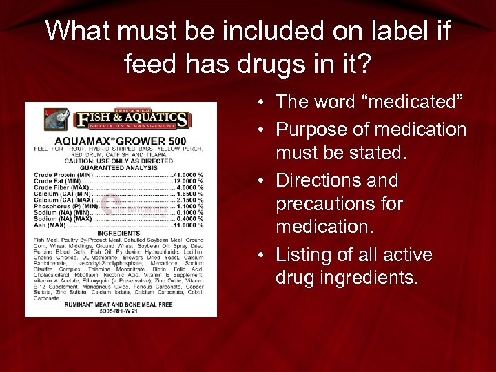 What must be included on label if feed has drugs in it? • The