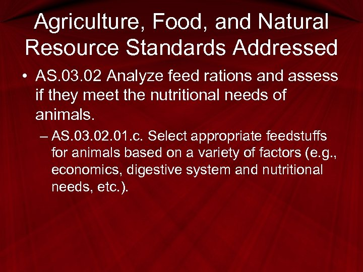 Agriculture, Food, and Natural Resource Standards Addressed • AS. 03. 02 Analyze feed rations