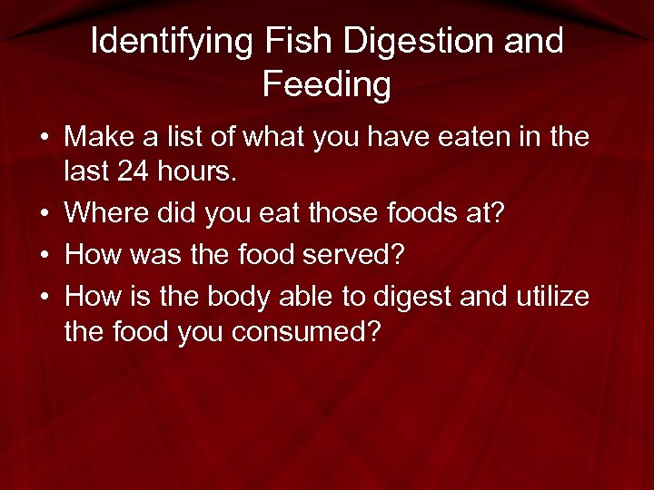 Identifying Fish Digestion and Feeding • Make a list of what you have eaten