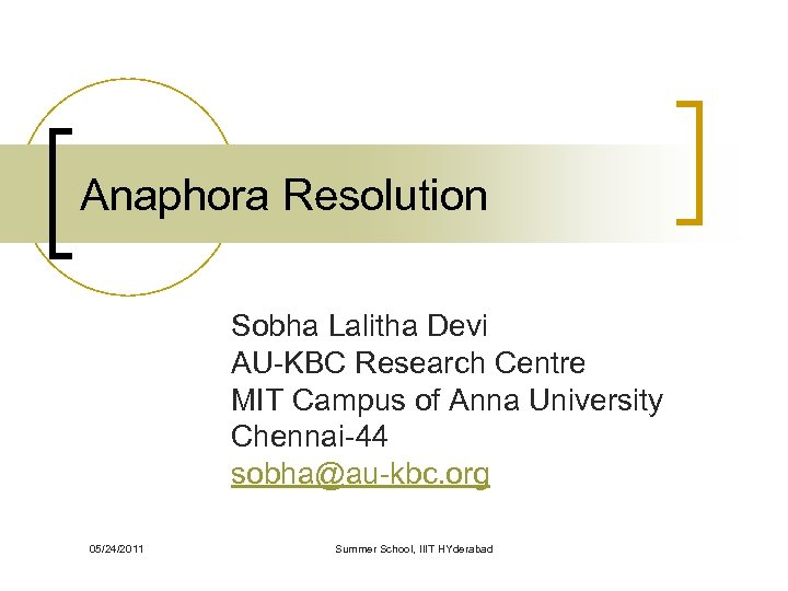 Anaphora Resolution Sobha Lalitha Devi AU-KBC Research Centre MIT Campus of Anna University Chennai-44