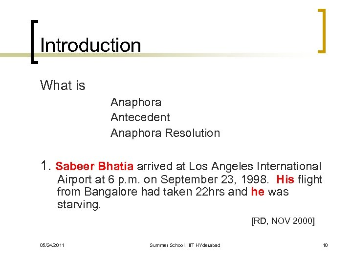 Introduction What is Anaphora Antecedent Anaphora Resolution 1. Sabeer Bhatia arrived at Los Angeles