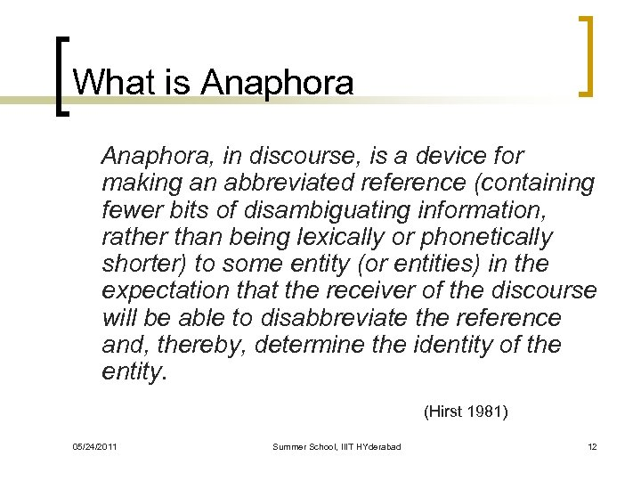 What is Anaphora, in discourse, is a device for making an abbreviated reference (containing