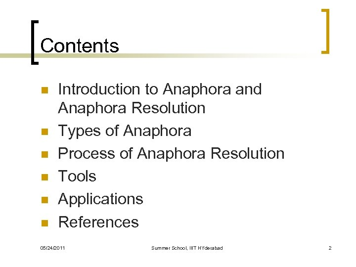 Contents n n n Introduction to Anaphora and Anaphora Resolution Types of Anaphora Process