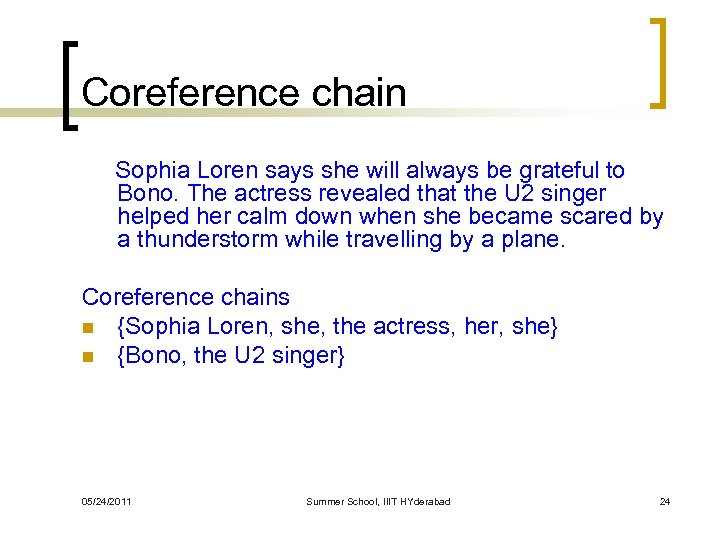 Coreference chain Sophia Loren says she will always be grateful to Bono. The actress