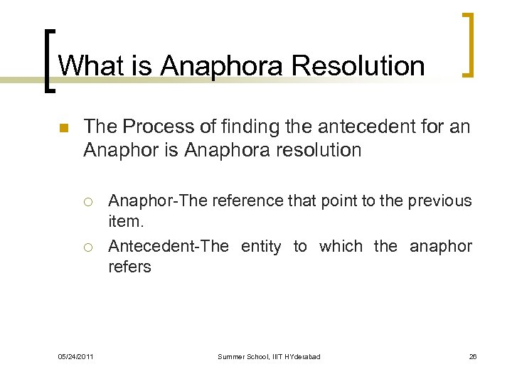 What is Anaphora Resolution n The Process of finding the antecedent for an Anaphor