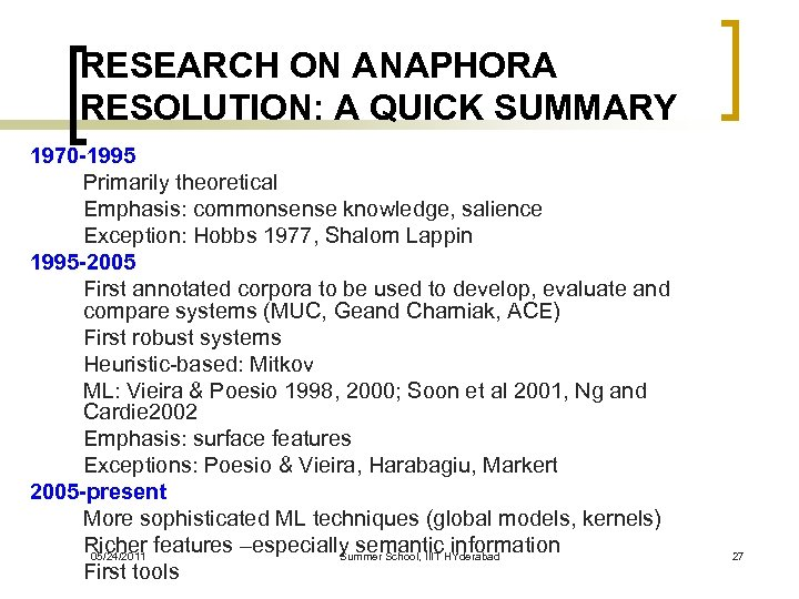 RESEARCH ON ANAPHORA RESOLUTION: A QUICK SUMMARY 1970 -1995 Primarily theoretical Emphasis: commonsense knowledge,