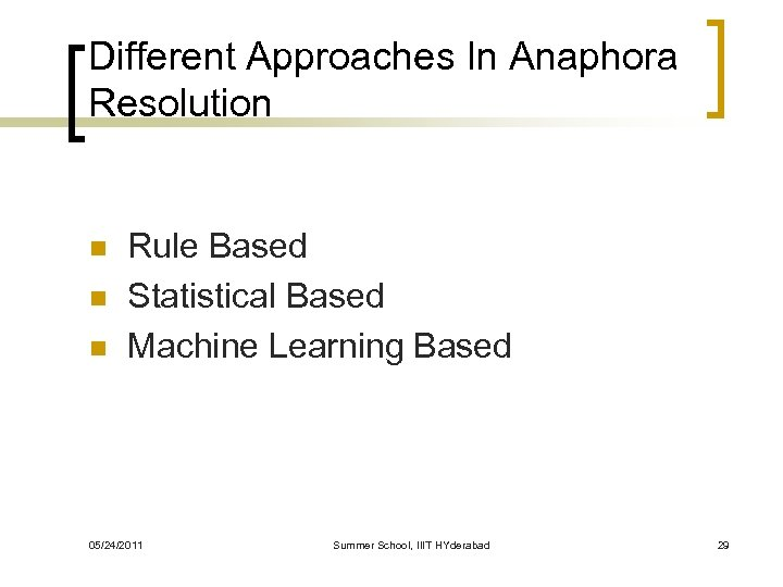 Different Approaches In Anaphora Resolution n Rule Based Statistical Based Machine Learning Based 05/24/2011