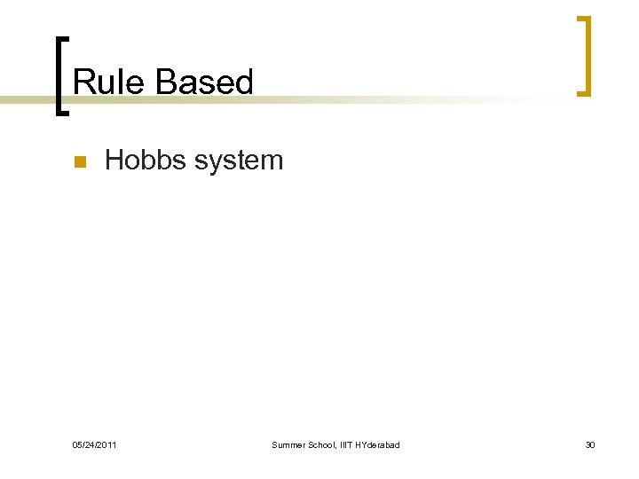 Rule Based n Hobbs system 05/24/2011 Summer School, IIIT HYderabad 30