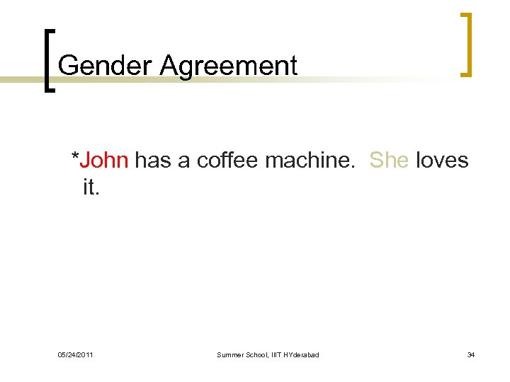 Gender Agreement *John has a coffee machine. She loves it. 05/24/2011 Summer School, IIIT
