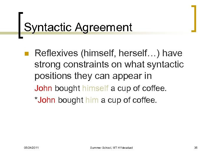 Syntactic Agreement n Reflexives (himself, herself…) have strong constraints on what syntactic positions they