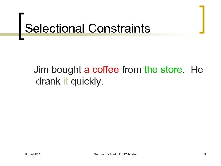 Selectional Constraints Jim bought a coffee from the store. He drank it quickly. 05/24/2011