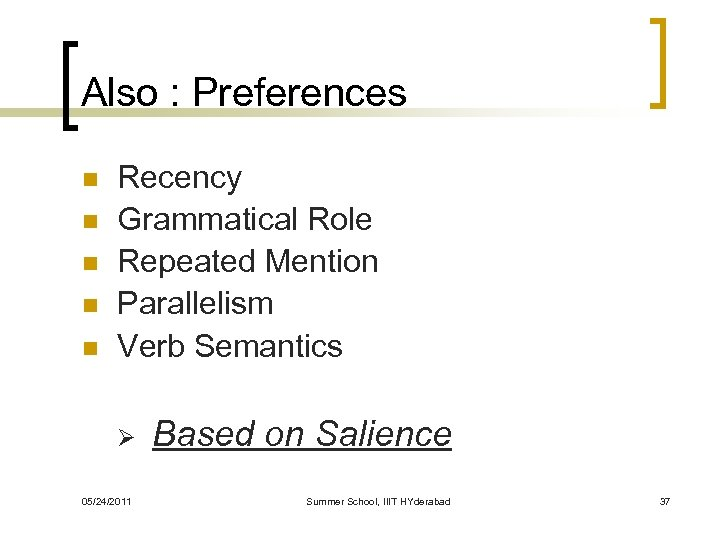 Also : Preferences n n n Recency Grammatical Role Repeated Mention Parallelism Verb Semantics