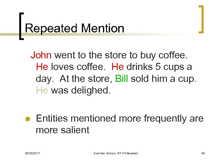 Repeated Mention John went to the store to buy coffee. He loves coffee. He