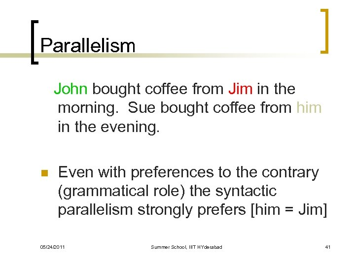 Parallelism John bought coffee from Jim in the morning. Sue bought coffee from him