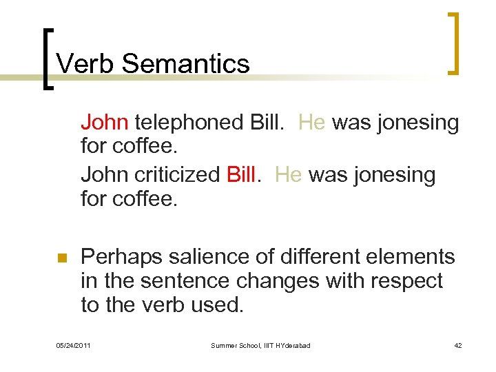 Verb Semantics John telephoned Bill. He was jonesing for coffee. John criticized Bill. He