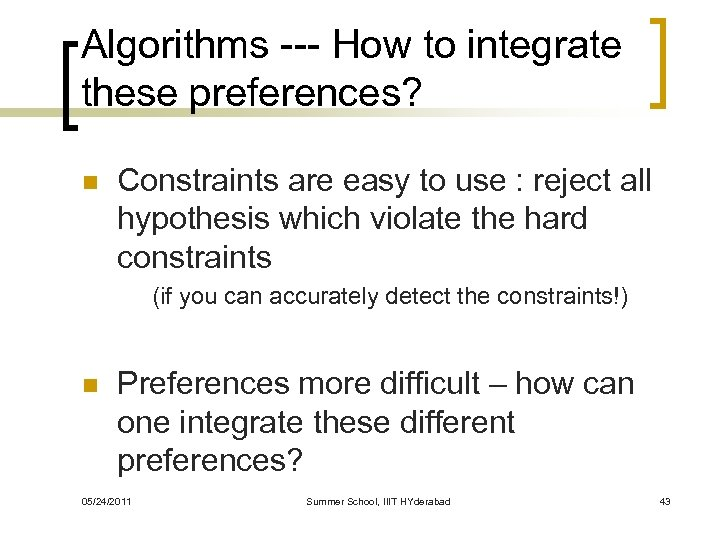 Algorithms --- How to integrate these preferences? n Constraints are easy to use :