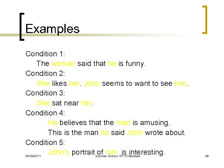 Examples Condition 1: The woman said that he is funny. Condition 2: She likes